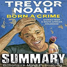 Summary of Born a Crime: Stories from a South African Childhood by Trevor Noah Audiobook by  Billionaire Mind Publishing Narrated by Dave Wright