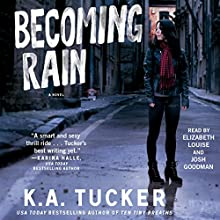 Becoming Rain (       UNABRIDGED) by K.A. Tucker Narrated by Elizabeth Louise, Josh Goodman