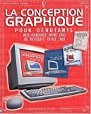 La Conception graphique pour dbutants : Avec Microsoft Word 2000 ou Microsoft Office 2000