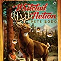 Whitetail Nation: My Season in Pursuit of the Monster Buck (       UNABRIDGED) by Pete Bodo Narrated by Bernard Clark