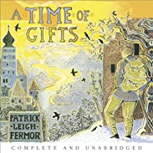 A Time of Gifts: On Foot to Constantinople: from the Hook of Holland to the Middle Danube (       UNABRIDGED) by Patrick Leigh Fermor Narrated by Crispin Redman