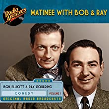 Matinee with Bob & Ray, Volume 1 Radio/TV Program by Bob Elliott, Ray Goulding, Tom Koch, Raymond Knight, Jack Beauvais Narrated by Ray Goulding, Bob Elliott