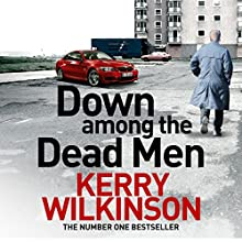 Down Among the Dead Men (       UNABRIDGED) by Kerry Wilkinson Narrated by Joe Jameson