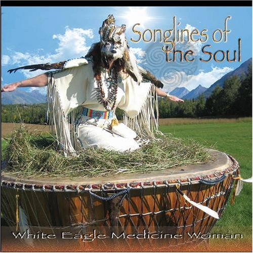 Songlines of the Soul by White Eagle Medicine Woman (2007) Audio CD by White Eagle Medicine Woman