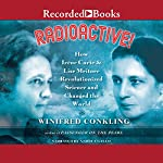 Radioactive!: How Irene Curie and Lise Meitner Revolutionized Science and Changed the World | Winifred Conkling