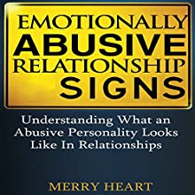 Emotionally Abusive Relationship Signs: Understanding What an Abusive Personality Looks Like in Relationships (       UNABRIDGED) by Merry Heart Narrated by JC Anonymous