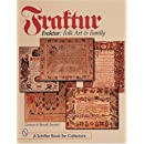 Fraktur: Folk Art and Family (A Schiffer Book for Collectors)