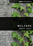 Welfare (Polity Key Concepts in the Social Sciences series) (0745644708) by Daly, Mary