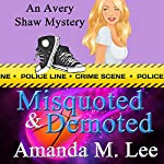 Misquoted & Demoted: An Avery Shaw Mystery, Volume 6 | Amanda M. Lee
