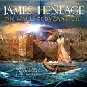 The Walls of Byzantium: The Mistra Chronicles, Book 1 (       UNABRIDGED) by James Heneage Narrated by William Rycroft