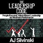 The Leadership Code: People-Focused, Values-Based Leadership for Maximum Performance | AJ Slivinski