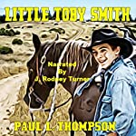 Little Toby Smith: Tales of the Old West, Book 38 | Paul L. Thompson