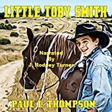 Little Toby Smith: Tales of the Old West, Book 38 Audiobook by Paul L. Thompson Narrated by J Rodney Turner