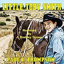 Little Toby Smith: Tales of the Old West, Book 38 | Livre audio Auteur(s) : Paul L. Thompson Narrateur(s) : J Rodney Turner