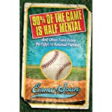 90% of the Game Is Half Mental: And Other Tales from the Edge of Baseball Fandom ~ Emma Span