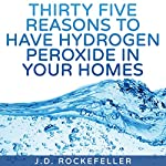 Thirty Five Reasons to Have Hydrogen Peroxide in Your Homes | J.D. Rockefeller