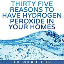 Thirty Five Reasons to Have Hydrogen Peroxide in Your Homes (       UNABRIDGED) by J.D. Rockefeller Narrated by James Colby Green