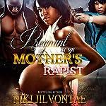 Pregnant by My Mother's Rapist | Niki Jilvontae