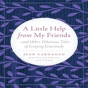 A Little Help from My Friends: and Other Hilarious Tales of Graying Graciously | [Jean Carnahan]