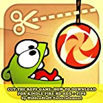 Cut the Rope Game: How to Download for Kindle Fire Hd Hdx + Tips: The Complete Install Guide and Strategies: Works on All Devices! |  Hiddenstuff Entertainment
