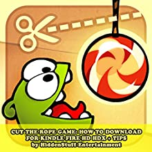 Cut the Rope Game: How to Download for Kindle Fire Hd Hdx + Tips: The Complete Install Guide and Strategies: Works on All Devices! (       UNABRIDGED) by Hiddenstuff Entertainment Narrated by Cody J Johnson