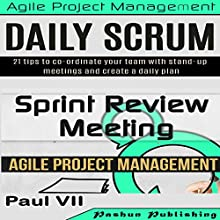 Agile Product Management: Daily Scrum: 21 Tips to Co-Ordinate Your Team & Sprint Review: 15 Tips to Demo and Improve Your Product Audiobook by Paul VII Narrated by Randal Schaffer