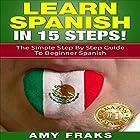 Learn Spanish in 15 Steps!: The Simple Step by Step Guide to Beginner Spanish Hörbuch von Amy Fraks Gesprochen von: Jennifer Dorr