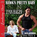 Hawk's Pretty Baby: Brac Pac 2 Audiobook by Lynn Hagen Narrated by Johnny East