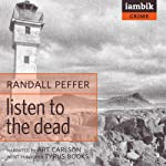 Listen to the Dead (       UNABRIDGED) by Randall Peffer Narrated by Art Carlson