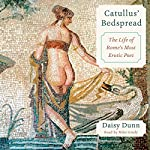 Catullus' Bedspread: The Life of Rome's Most Erotic Poet | Daisy Dunn