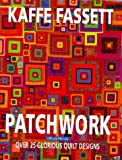 Patchwork: Over 25 Glorious Quilt Designs: Over 25 Glorious Designs