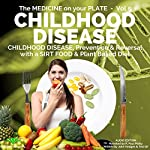 Childhood Disease: Prevention & Reversal with a Sirt Food & Plant Based Diet: The Medicine on Your Plate, Book 5 | John Hodges,Ted Gif