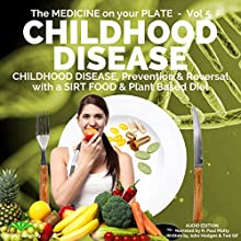 Childhood Disease: Prevention & Reversal with a Sirt Food & Plant Based Diet: The Medicine on Your Plate, Book 5 | Livre audio Auteur(s) : John Hodges, Ted Gif Narrateur(s) : R. Paul Matty