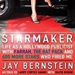 Starmaker: Life as a Hollywood Publicist with Farrah, The Rat Pack, & 600 More Stars Who Fired Me | Jay Bernstein