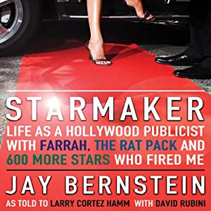 Starmaker: Life as a Hollywood Publicist with Farrah, The Rat Pack, & 600 More Stars Who Fired Me | [Jay Bernstein]