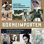 Børneimporten: Et mørkt kapitel i fortaellingen om udenlandsk adoption | Amalie Linde,Amalie Kønigsfeldt,Matilde Hørmand-Pallesen