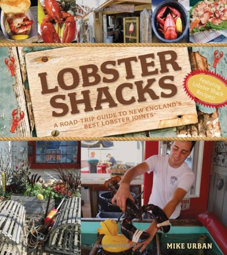 Lobster Shacks A Road Guide to New England s Best Lobster Joints088163221X