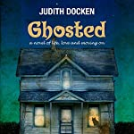 Ghosted: A Novel of Life, Love, and Moving On   Judith Docken