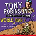 Tony Robinson's Weird World of Wonders - World War I (       UNABRIDGED) by Tony Robinson Narrated by Tony Robinson