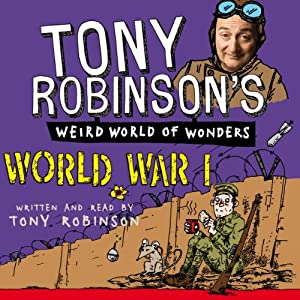 Tony Robinson's Weird World of Wonders - World War I Audiobook