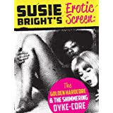 Susie Bright's Erotic Screen: The Golden Hardcore & The Shimmering Dyke-Core (The Erotic Screen Book 1)