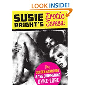 Susie Bright's Erotic Screen: The Golden Hardcore &amp; The Shimmering Dyke-Core (The Erotic Screen)