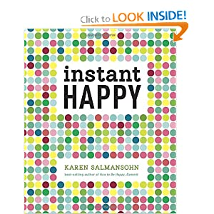 Instant Happy: 10-Second Attitude Makeovers [Hardcover] — by Karen Salmansohn