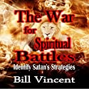 The War for Spiritual Battles: Identify Satan's Strategies (       UNABRIDGED) by Bill Vincent Narrated by Tim Cote