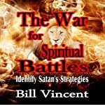 The War for Spiritual Battles: Identify Satan's Strategies | Bill Vincent