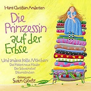Die Prinzessin auf der Erbse und andere tolle Märchen Hörbuch