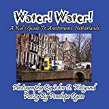 img - for Water! Water! A Kid's Guide To Amsterdam. Netherlands book / textbook / text book