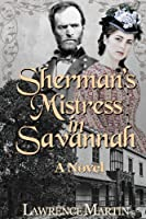 Sherman's Mistress in Savannah: A Novel