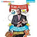 Every Day is an Atheist Holiday!: More Magical Tales from the Author of 'God, No!' Audiobook by Penn Jillette Narrated by Penn Jillette