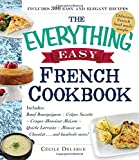 Cecile Delarue The Everything Easy French Cookbook: Includes Boeuf Bourguignon, Gruyere Fondue, Croque Monsieur, Chicken Tagine, Tarte Au Chocolat...and Hundreds More! (Everything Series)